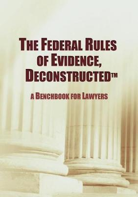 The Federal Rules of Evidence, Deconstructed by Maurice F Baggiano