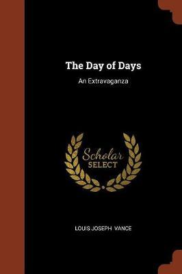 The Day of Days by Louis Joseph Vance