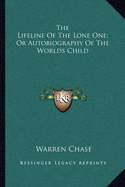 The Lifeline of the Lone One; Or Autobiography of the Worlds Child by Warren Chase image