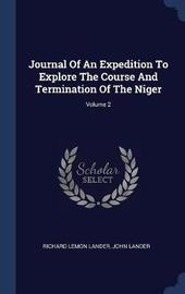 Journal of an Expedition to Explore the Course and Termination of the Niger; Volume 2 by Richard Lemon Lander image