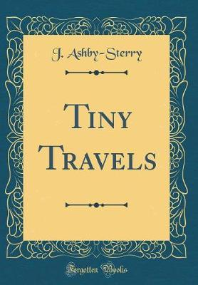 Tiny Travels (Classic Reprint) by J Ashby Sterry