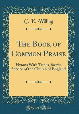 The Book of Common Praise by C E Willing