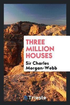 Three Million Houses by Sir Charles Morgan-Webb