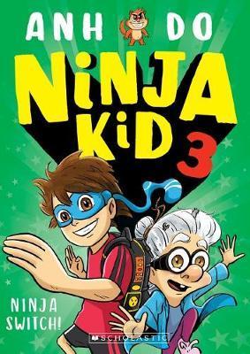 Ninja Kid #3: Ninja Switch! by Anh Do
