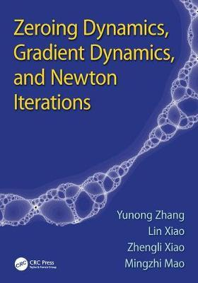 Zeroing Dynamics, Gradient Dynamics, and Newton Iterations by Yunong Zhang