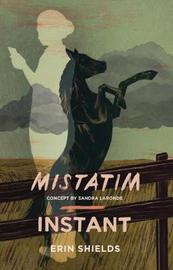 Mistatim / Instant by Erin Shields