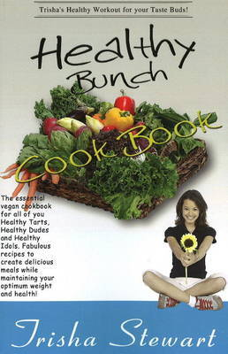 Healthy Bunch Cookbook: The Essential Vegan Cookbook for All of You Healthy Tarts, Healthy Dudes and Healthy Idols, Fabulous Recipes to Create Delicious Meals While Maintaining Your Optimum Weight and Health! by Trisha Stewart image