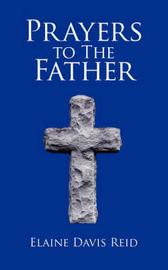 Prayers to the Father by Elaine Davis Reid