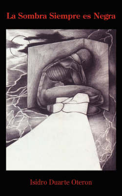 La Sombra Siempre Es Negra by Isidro Duarte Oteron