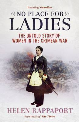 No Place for Ladies: The Untold Story of Women in the Crimean War by Helen Rappaport