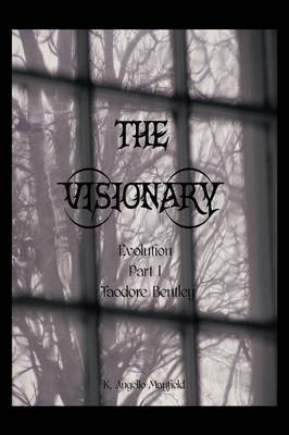 The Visionary: Evolution: Part 1 - Taodore Bentley by K. Angello-Mayfield