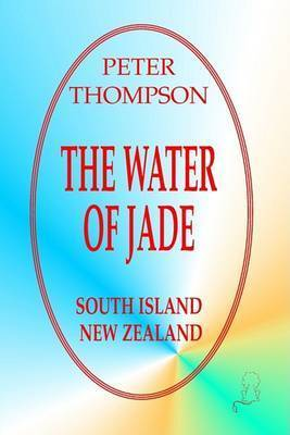 The Water of Jade - South Island,New Zealand by Peter Thompson
