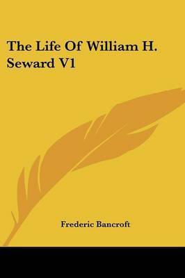 The Life Of William H. Seward V1 by Frederic Bancroft