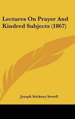 Lectures On Prayer And Kindred Subjects (1867) by Joseph Stickney Sewell