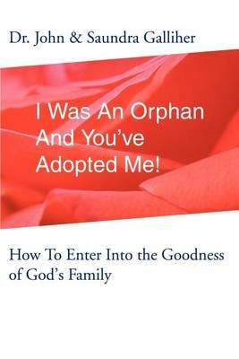 I Was an Orphan and You've Adopted Me!: How to Enter Into the Goodness of God's Family by Ja Galliher image