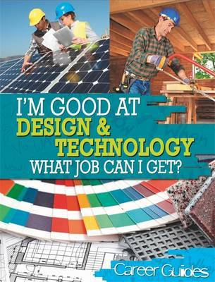 I'm Good At Design and Technology, What Job Can I Get? by Richard Spilsbury image
