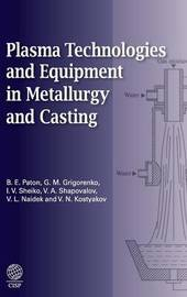 Plasma Technologies and Equipment in Metallurgy and Casting by B.E. Paton