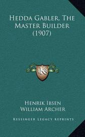 Hedda Gabler, the Master Builder (1907) by Henrik Johan Ibsen
