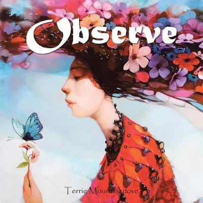 Observe by Terrie Mourningdove
