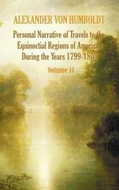 Personal Narrative of Travels to the Equinoctial Regions of America, During the Year 1799-1804 - Volume 2 by Alexander Von Humboldt