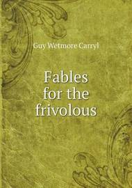 Fables for the Frivolous by Guy Wetmore Carryl