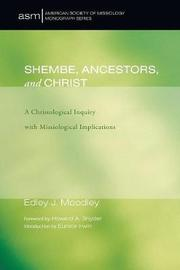 Shembe, Ancestors, and Christ by Phd