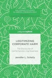Legitimizing Corporate Harm by Jennifer L. Schally