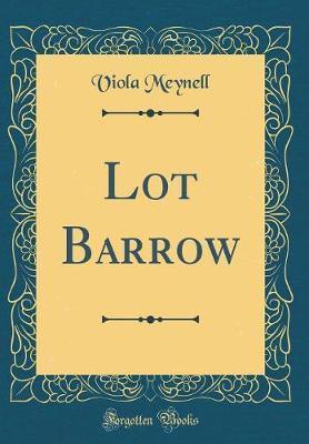 Lot Barrow (Classic Reprint) by Viola Meynell