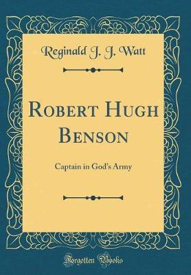 Robert Hugh Benson by Reginald J J Watt