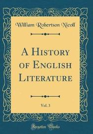 A History of English Literature, Vol. 3 (Classic Reprint) by William Robertson Nicoll image