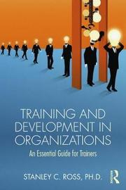Training and Development in Organizations by Stanley Ross