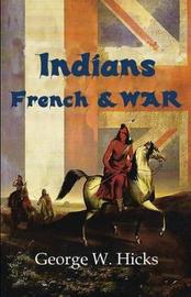 Indians, French & War by George , W. Hicks