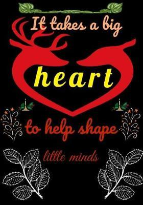 It takes a big heart to help shape little minds by Lola Yayo