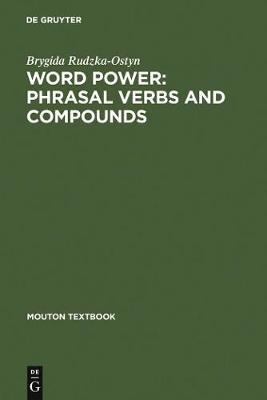 Word Power: Phrasal Verbs and Compounds by Brygida Rudzka-Ostyn