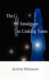 The Ghosts of Amalgam: The Linking Tome by Justin Arthur Freeman image