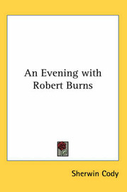 An Evening with Robert Burns by Sherwin Cody