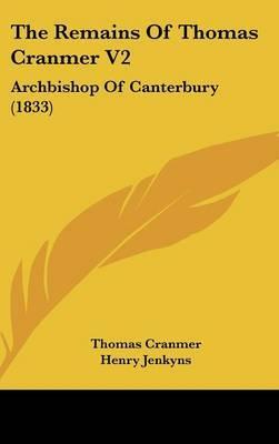 The Remains Of Thomas Cranmer V2: Archbishop Of Canterbury (1833) by Thomas Cranmer image