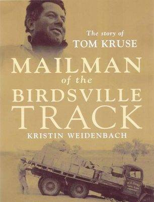 Mailman of the Birdsville Track - The Illustrated Edition: The Story of Tom Kruse by Kristin Weidenbach