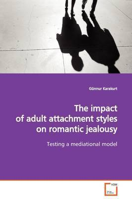 The Impact of Adult Attachment Styles on Romantic Jealousy by Gunnur Karakurt
