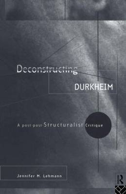 Deconstructing Durkheim by Jennifer M Lehmann