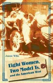 Eight Women, Two Model Ts, and the American West by Joanne Wilke image