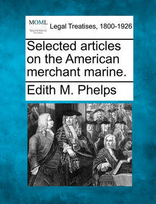 Selected Articles on the American Merchant Marine. by Edith M Phelps image