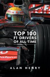 The Top 100 Formula One Drivers of All Time by Alan Henry image