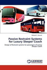 Passive Restraint Systems for Luxury Sleeper Coach by Mahesh S. Anandi