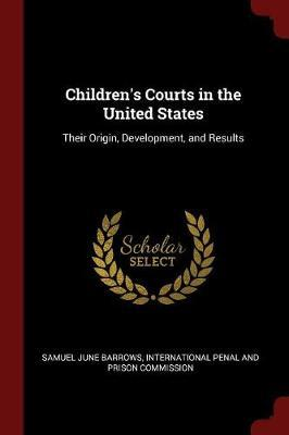Children's Courts in the United States by Samuel June Barrows