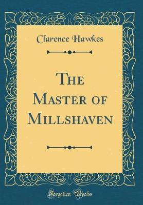 The Master of Millshaven (Classic Reprint) by Clarence Hawkes image