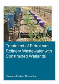 Treatment of Petroleum Refinery Wastewater with Constructed Wetlands by Hassana Ibrahim Mustapha