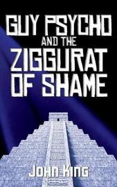 Guy Psycho and the Ziggurat of Shame by John King