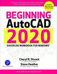 Beginning AutoCAD 2020 Exercise Workbook by Cheryl R. Shrock