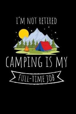 I'm not Retired Camping is my Full-Time Job by Camping Publishing